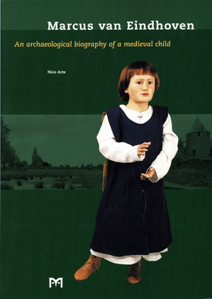 Marcus of Eindhoven. An archaeological biography of a medieval child