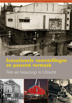 Sensationele voorstellingen en passend vermaak. Film en bioscoop in Utrecht
